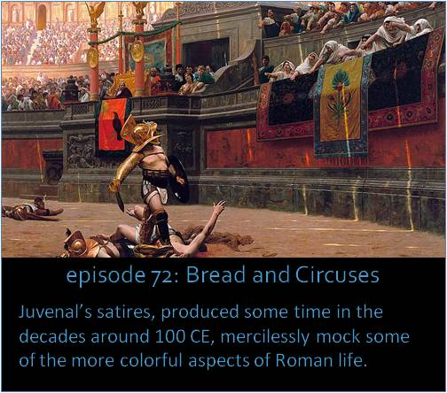 Juvenal's satires, produced some time in the decades around 100 CE, mercilessly mock some of the more colorful aspects of Roman life.